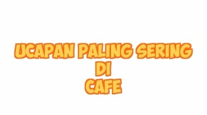 UCAPAN PALING SERING DI CAFE - EDHO ZELL (1)